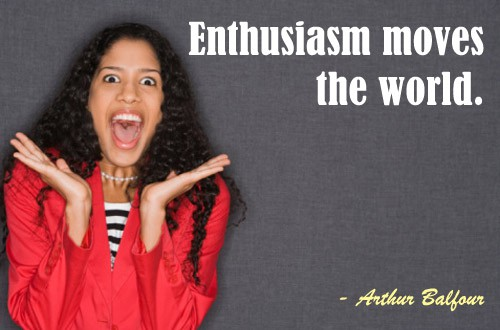 Quote of the Day - The Importance of Enthusiasm